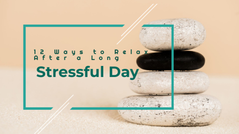 12 ways to relax after a long stressful day